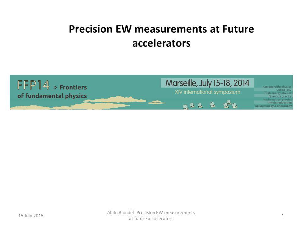 15 July 2015 Alain Blondel Precision EW measurements at future accelerators 42 LHC  5 MeV (0.1) 0.15 0.1 1.5 1.8 NB QED.