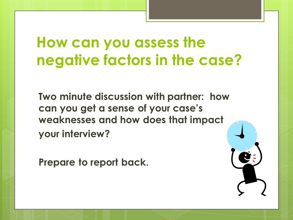 How can you assess the negative factors in the case.