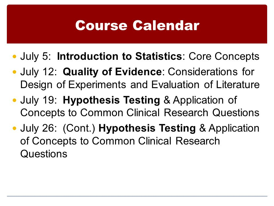 Course Calendar July 5: Introduction to Statistics: Core Concepts July 12: Quality of Evidence: Considerations for Design of Experiments and Evaluatio