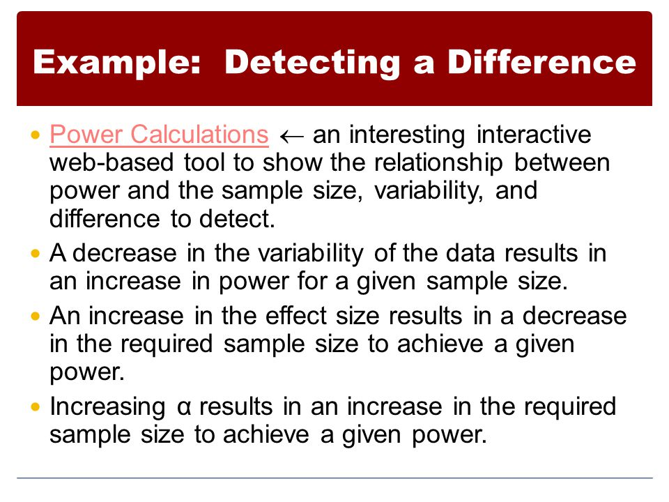 Example: Detecting a Difference Power Calculations  an interesting interactive web-based tool to show the relationship between power and the sample s