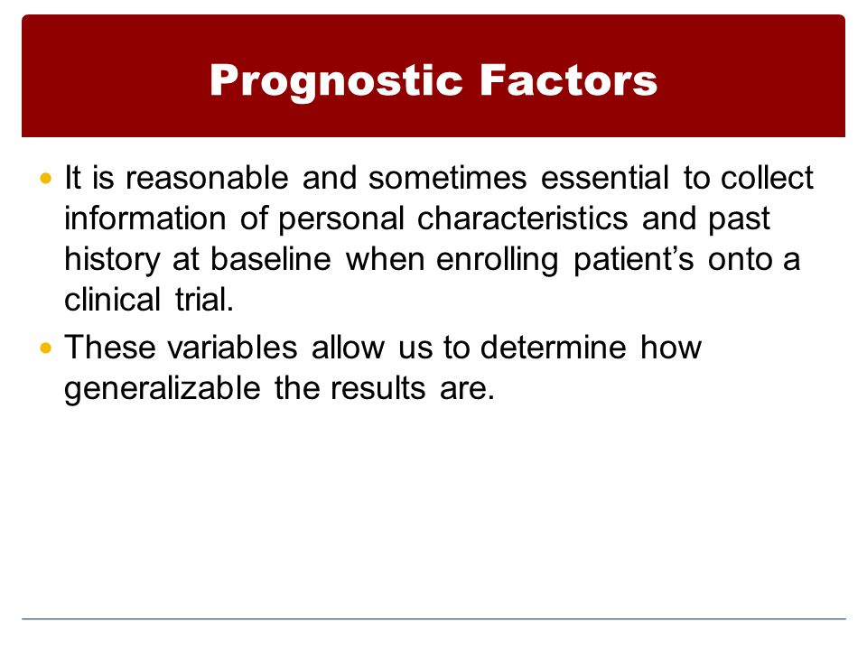 Prognostic Factors It is reasonable and sometimes essential to collect information of personal characteristics and past history at baseline when enrol
