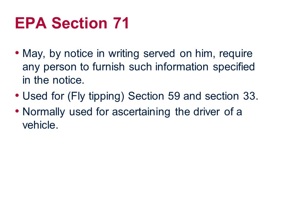 EPA Section 71 May, by notice in writing served on him, require any person to furnish such information specified in the notice.