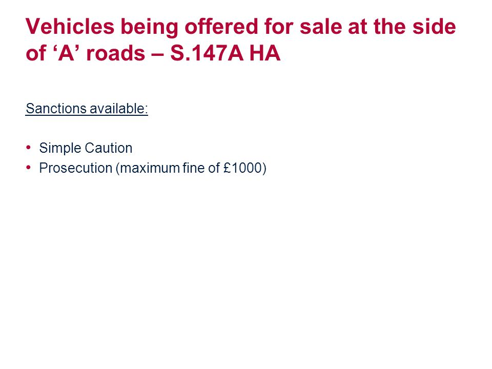 Vehicles being offered for sale at the side of 'A' roads – S.147A HA Sanctions available: Simple Caution Prosecution (maximum fine of £1000)