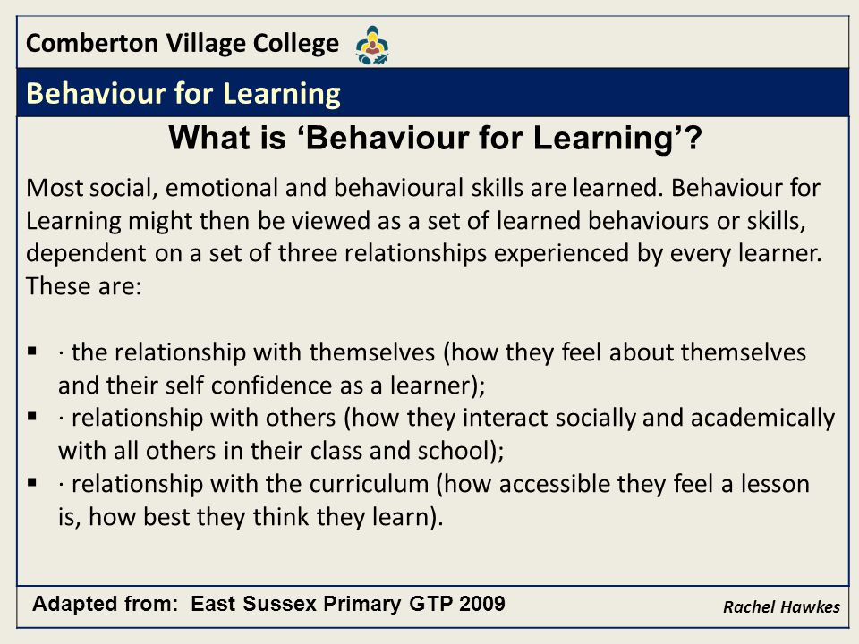 Comberton Village College Behaviour for Learning Most social, emotional and behavioural skills are learned.