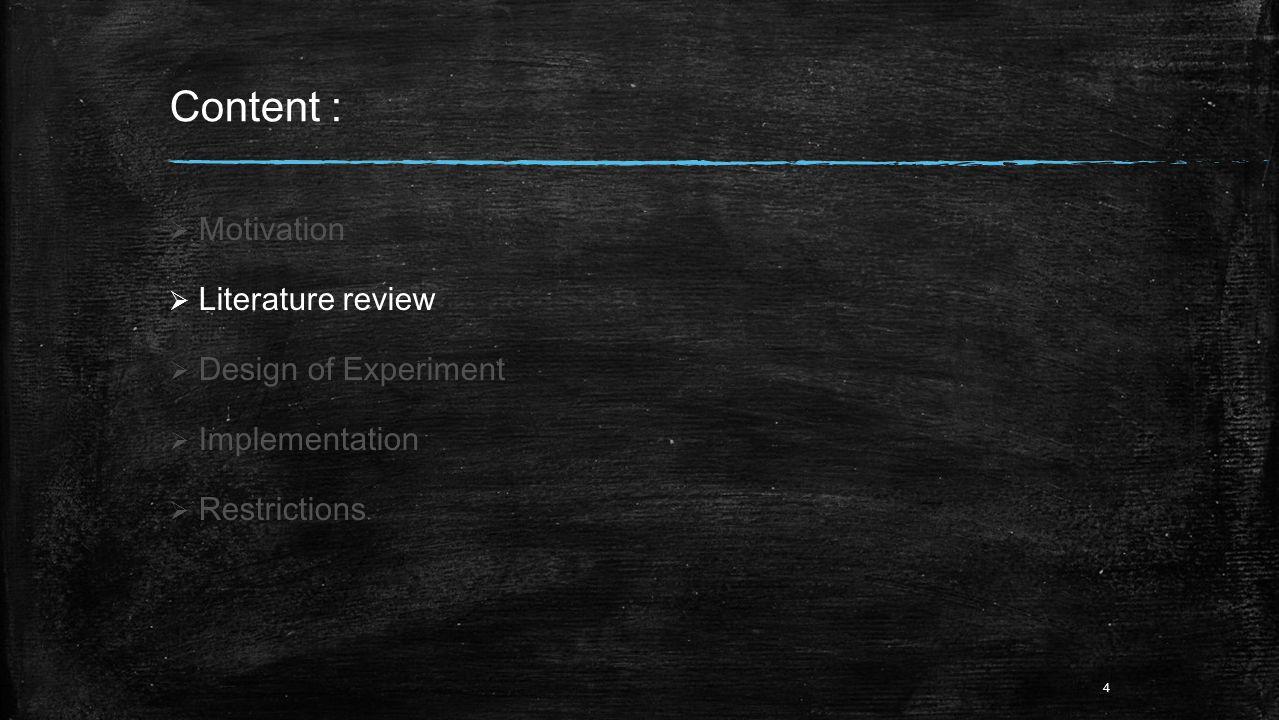 Content :  Motivation  Literature review  Design of Experiment  Implementation  Restrictions 4