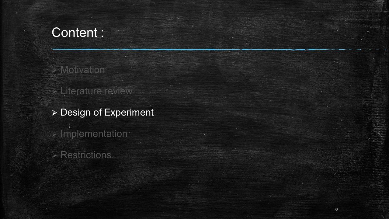 Content :  Motivation  Literature review  Design of Experiment  Implementation  Restrictions 8