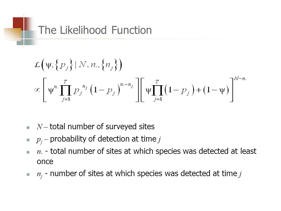The Likelihood Function N – total number of surveyed sites p j – probability of detection at time j n.