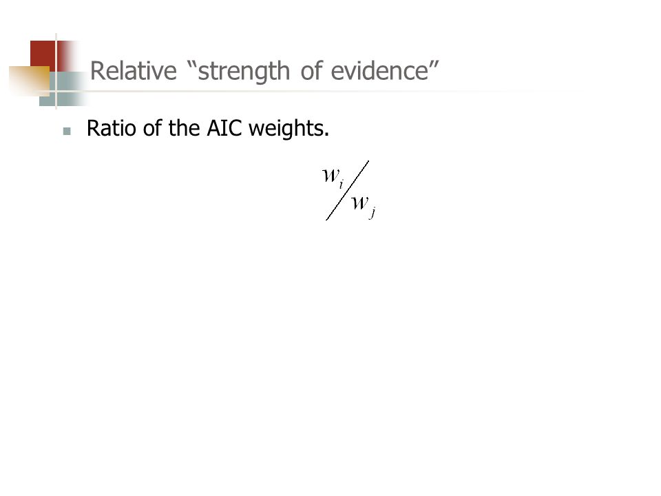 Relative strength of evidence Ratio of the AIC weights.
