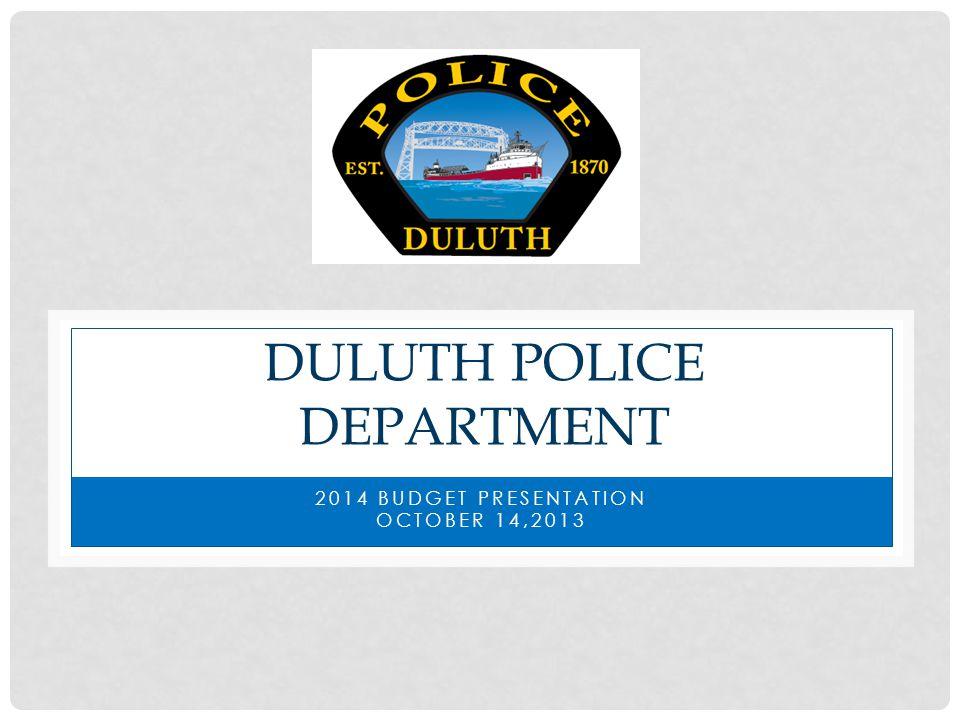 DULUTH POLICE DEPARTMENT 2014 BUDGET PRESENTATION OCTOBER 14,2013