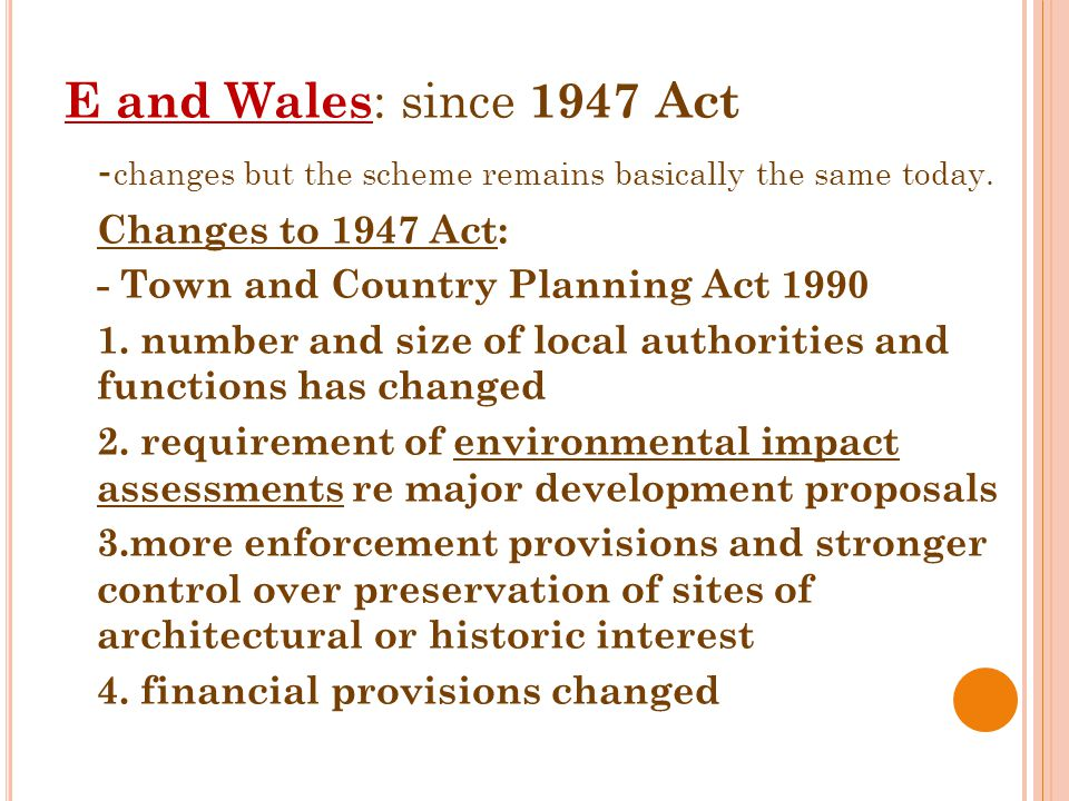 E and Wales : since 1947 Act - changes but the scheme remains basically the same today.