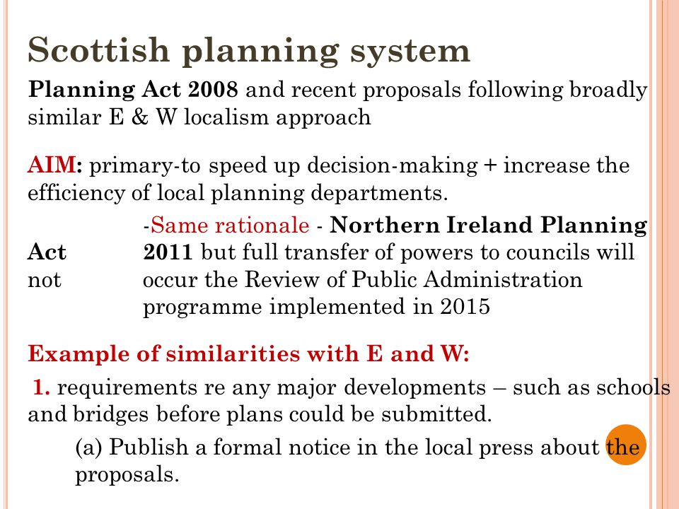 Scottish planning system Planning Act 2008 and recent proposals following broadly similar E & W localism approach AIM: primary-to speed up decision-ma