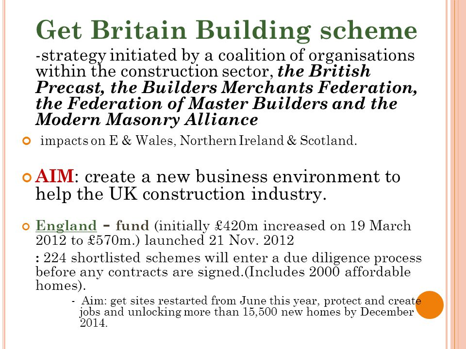 Get Britain Building scheme -strategy initiated by a coalition of organisations within the construction sector, the British Precast, the Builders Merchants Federation, the Federation of Master Builders and the Modern Masonry Alliance impacts on E & Wales, Northern Ireland & Scotland.