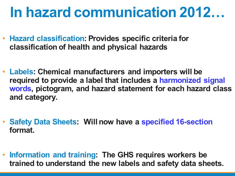 In hazard communication 2012… Hazard classification: Provides specific criteria for classification of health and physical hazards Labels: Chemical man