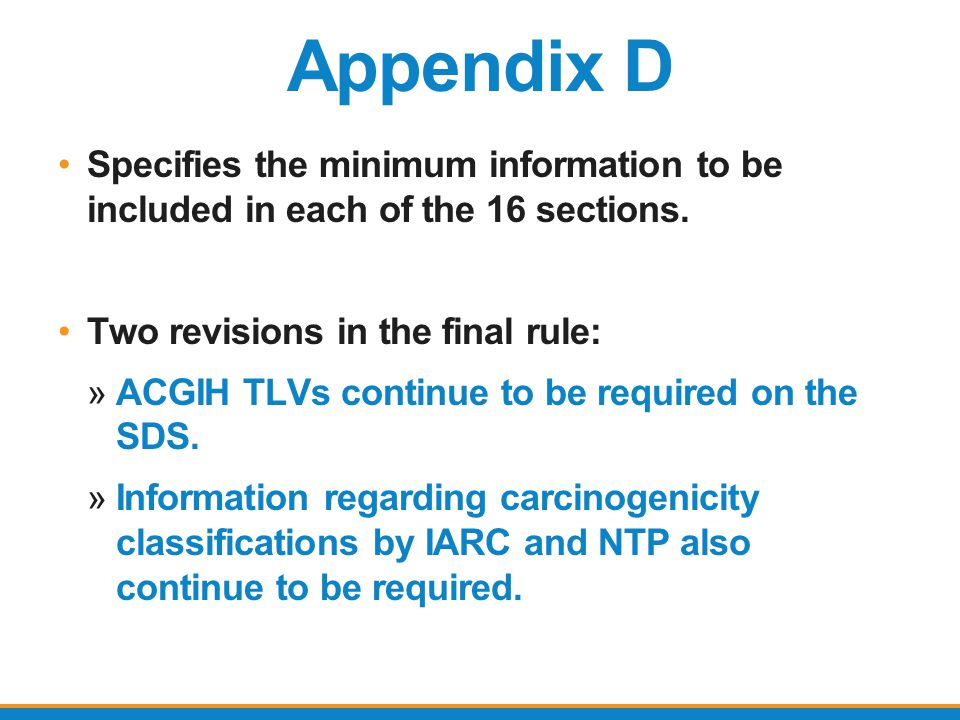 Appendix D Specifies the minimum information to be included in each of the 16 sections. Two revisions in the final rule: »ACGIH TLVs continue to be re