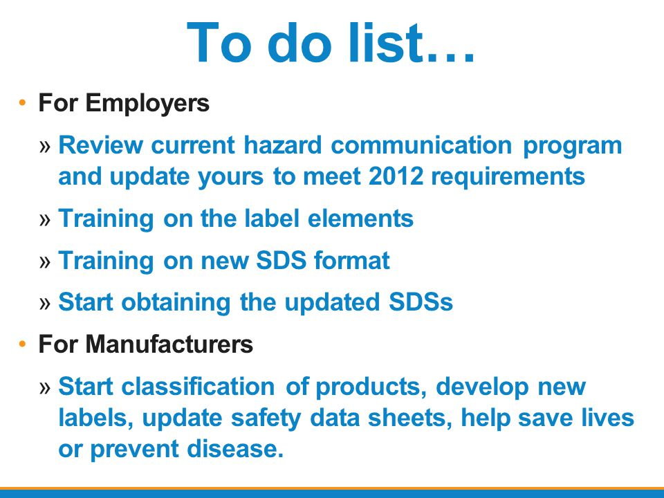 To do list… For Employers »Review current hazard communication program and update yours to meet 2012 requirements »Training on the label elements »Tra