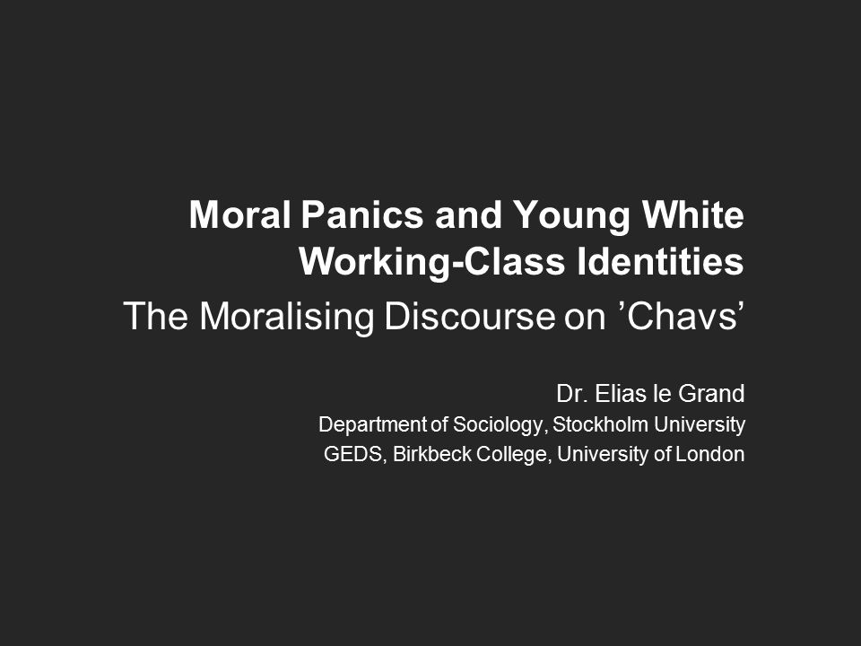 Introduction Connecting moral panic panic studies and cultural class analysis Addressing the lack of dialogue between these two strands of research The volatile social reaction to 'chavs' as a case: how the moralisation of chavs is tied to the dialectical formation of class identities Empirical material from PhD project – analysis of public discourse and long-term ethnographic research in South London Argue for the interrelationship between moralisation processes and the cultural dimensions of class