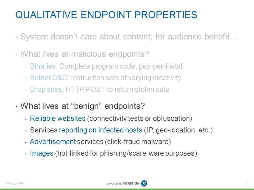 Verisign Public QUALITATIVE ENDPOINT PROPERTIES System doesn't care about content; for audience benefit… What lives at malicious endpoints.