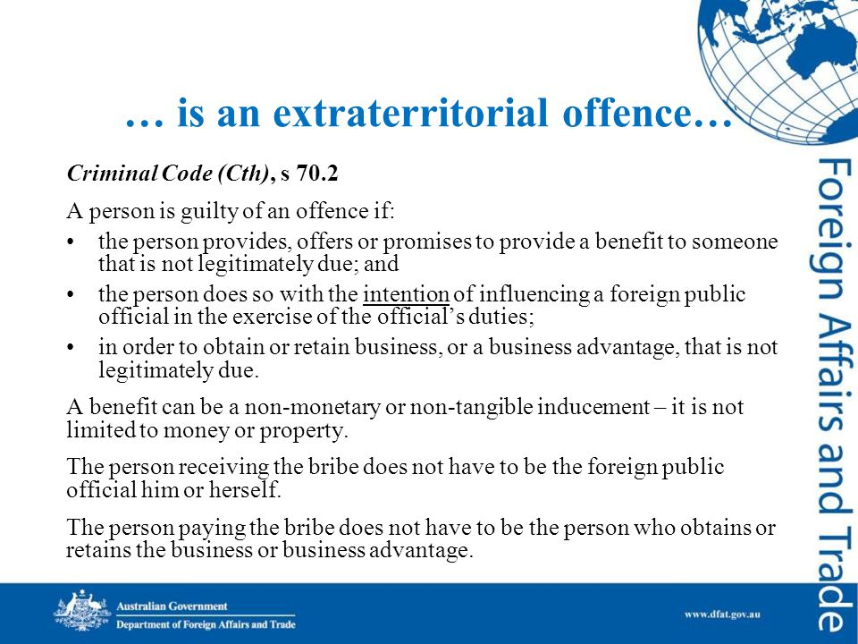 … is an extraterritorial offence… Criminal Code (Cth), s 70.2 A person is guilty of an offence if: the person provides, offers or promises to provide