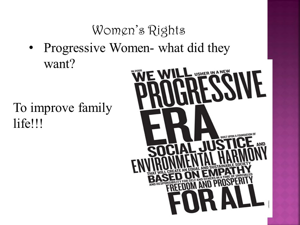 Women's Rights Progressive Women- what did they want? To improve family life!!!