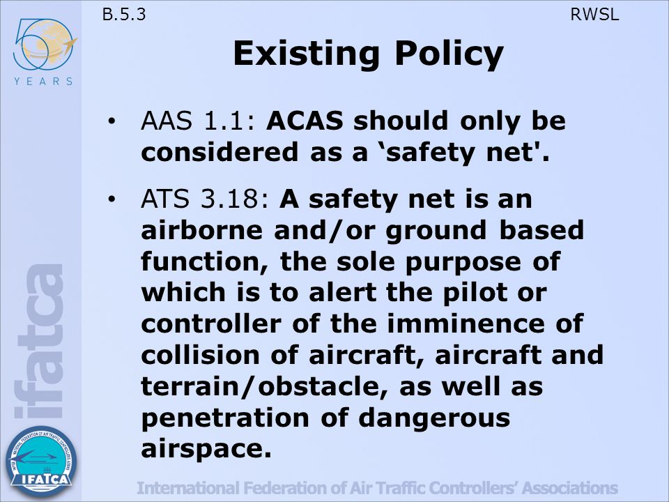 B.5.3 RWSL Existing Policy AAS 1.1: ACAS should only be considered as a 'safety net .