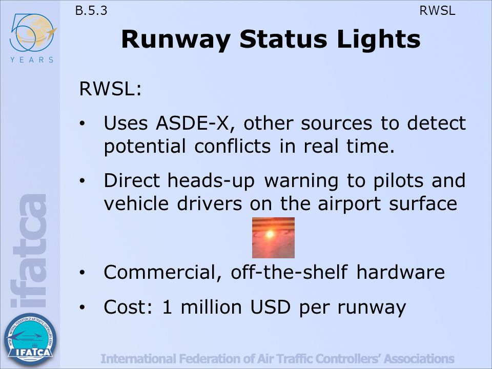 B.5.3 RWSL Runway Status Lights RWSL: Uses ASDE-X, other sources to detect potential conflicts in real time.