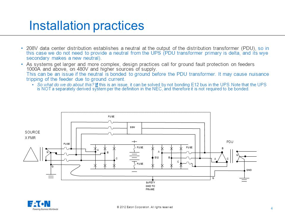 4 © 2012 Eaton Corporation. All rights reserved. Installation practices 208V data center distribution establishes a neutral at the output of the distr