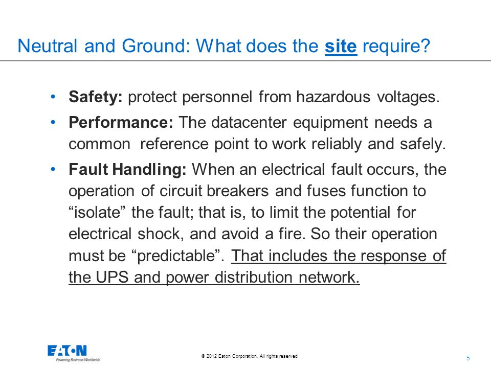 5 © 2012 Eaton Corporation. All rights reserved. Neutral and Ground: What does the site require? Safety: protect personnel from hazardous voltages. Pe