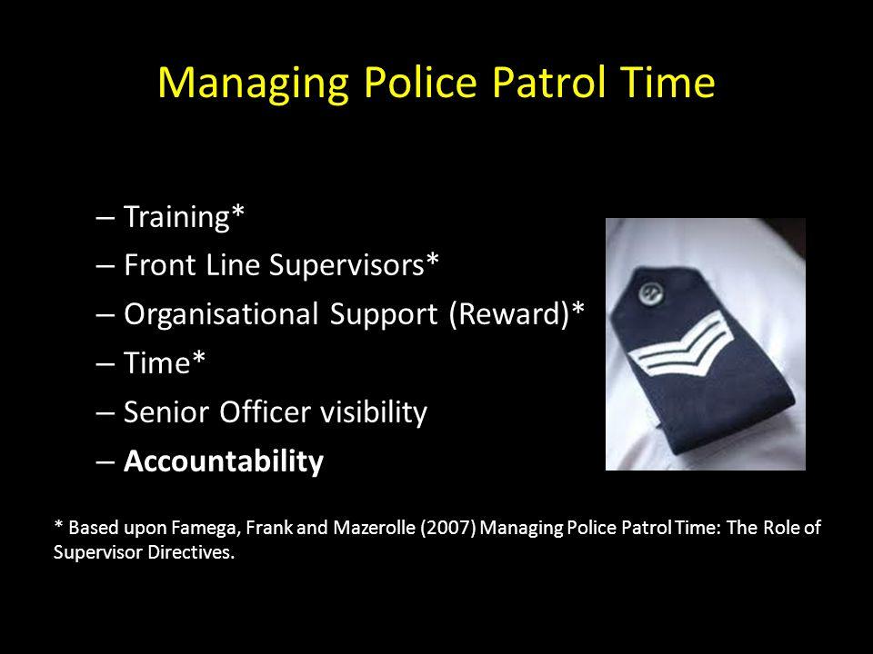 Managing Police Patrol Time – Communication – Training* – Front Line Supervisors* – Organisational Support (Reward)* – Time* – Senior Officer visibili