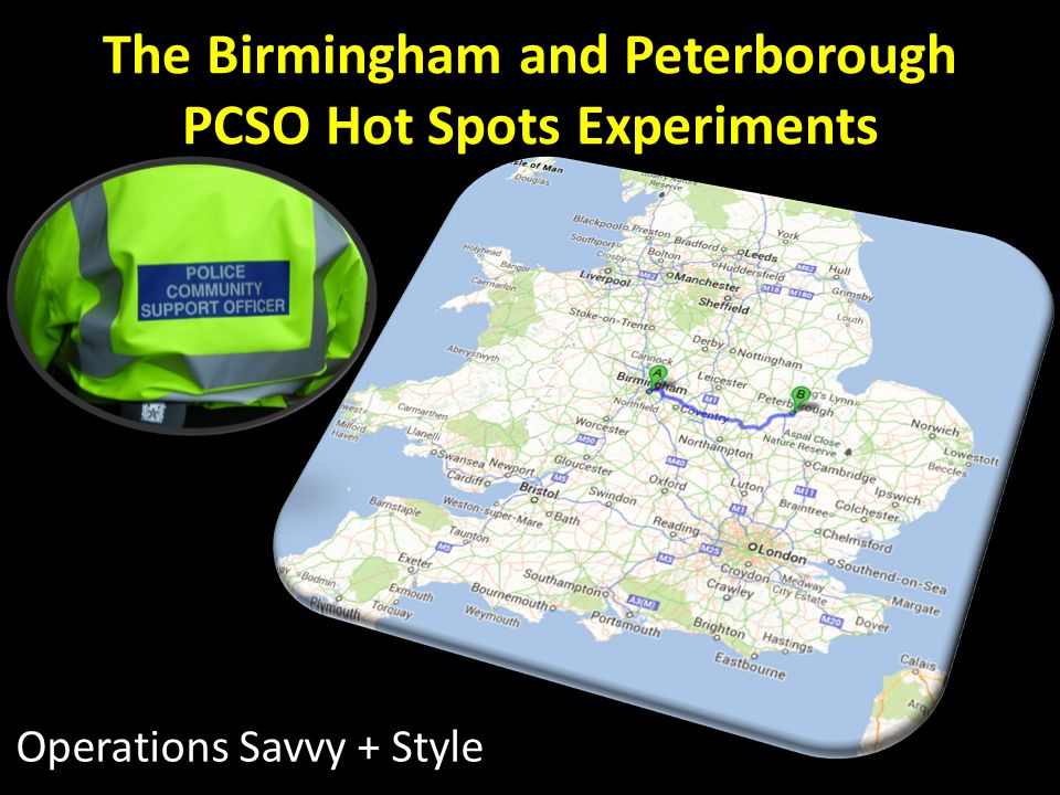 The Birmingham and Peterborough PCSO Hot Spots Experiments Operations Savvy + Style