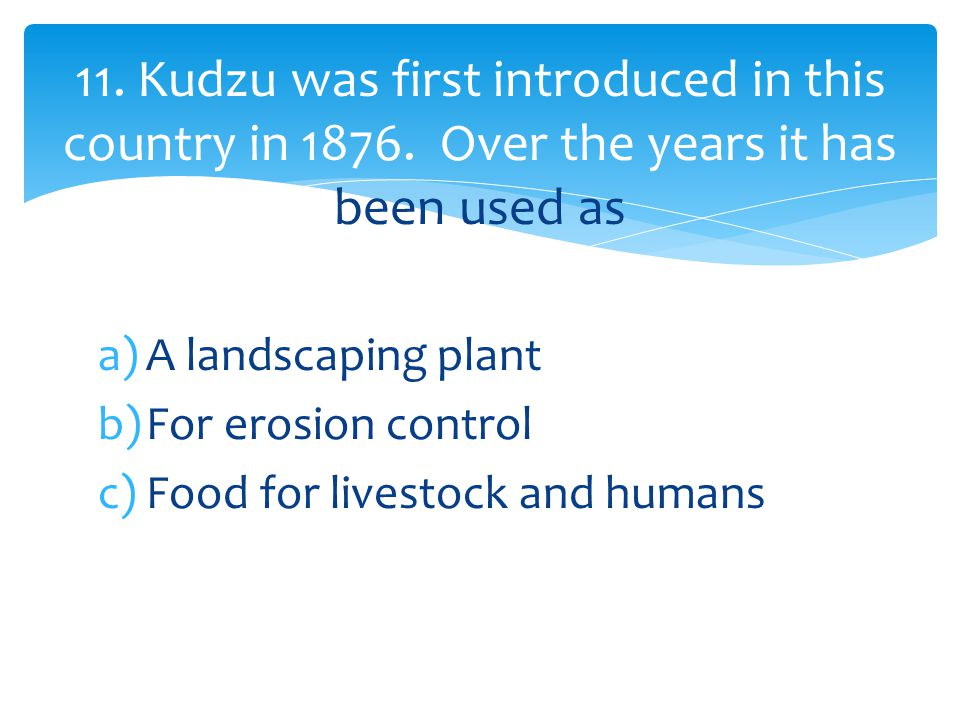 a)A landscaping plant b)For erosion control c)Food for livestock and humans 11.