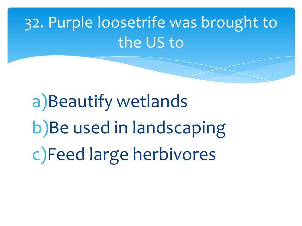 a)Beautify wetlands b)Be used in landscaping c)Feed large herbivores 32.