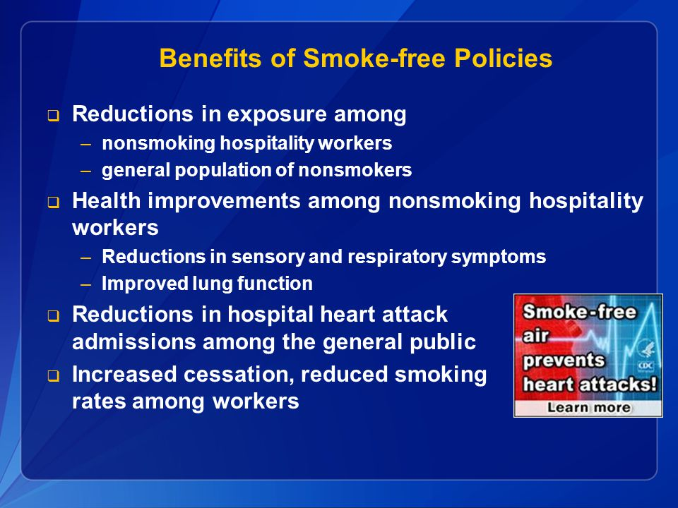  Reductions in exposure among –nonsmoking hospitality workers –general population of nonsmokers  Health improvements among nonsmoking hospitality wo