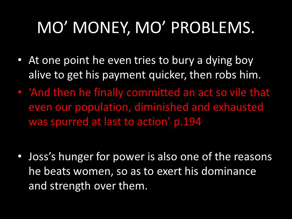 MO' MONEY, MO' PROBLEMS.