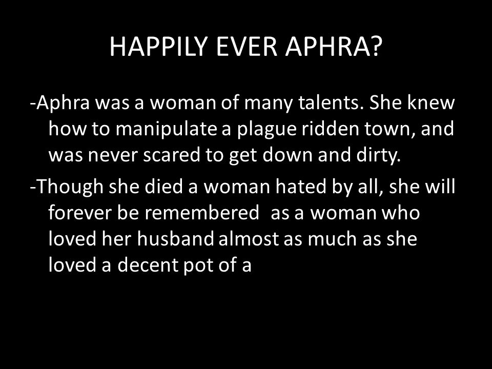 HAPPILY EVER APHRA. -Aphra was a woman of many talents.