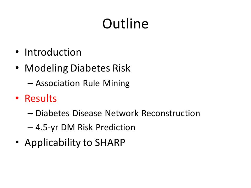 Outline Introduction Modeling Diabetes Risk – Association Rule Mining Results – Diabetes Disease Network Reconstruction – 4.5-yr DM Risk Prediction Ap