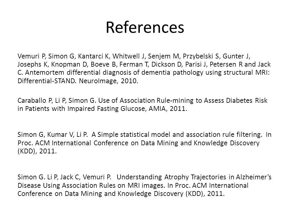 References Vemuri P, Simon G, Kantarci K, Whitwell J, Senjem M, Przybelski S, Gunter J, Josephs K, Knopman D, Boeve B, Ferman T, Dickson D, Parisi J, Petersen R and Jack C.