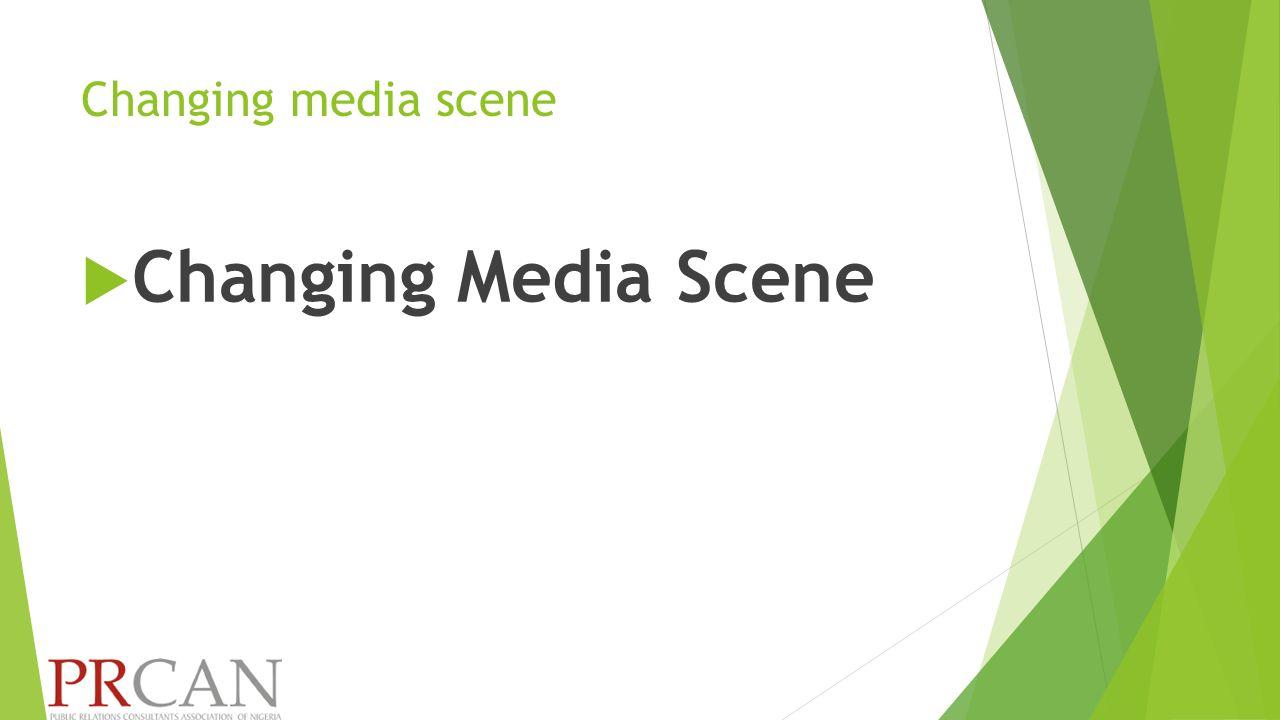 Changing media scene  Changing Media Scene