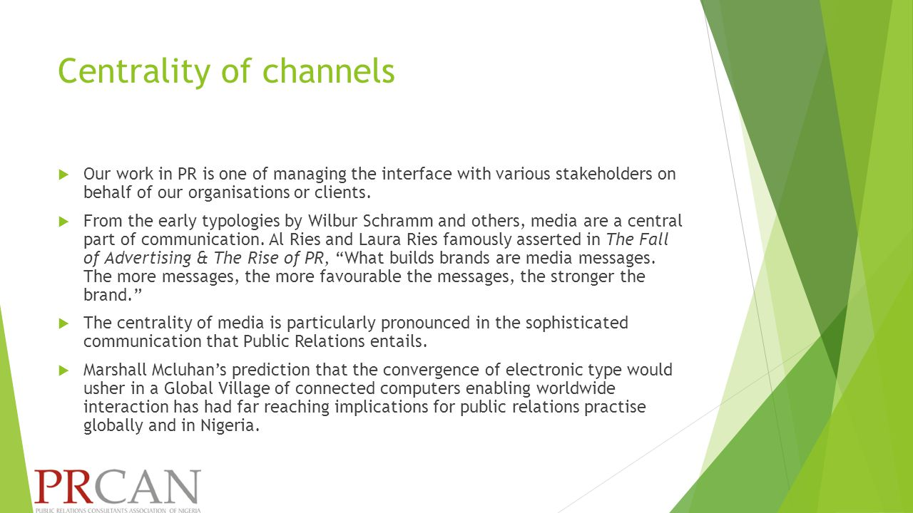Centrality of channels  Our work in PR is one of managing the interface with various stakeholders on behalf of our organisations or clients.