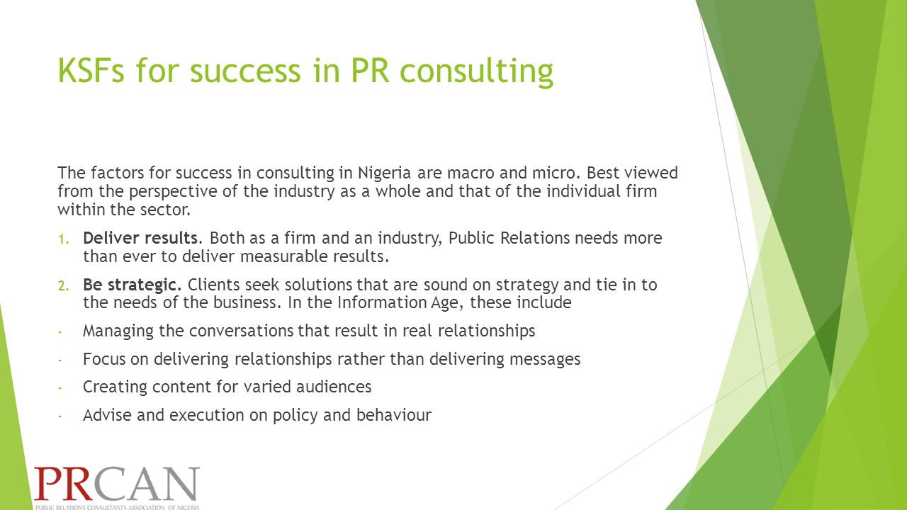 KSFs for success in PR consulting The factors for success in consulting in Nigeria are macro and micro.