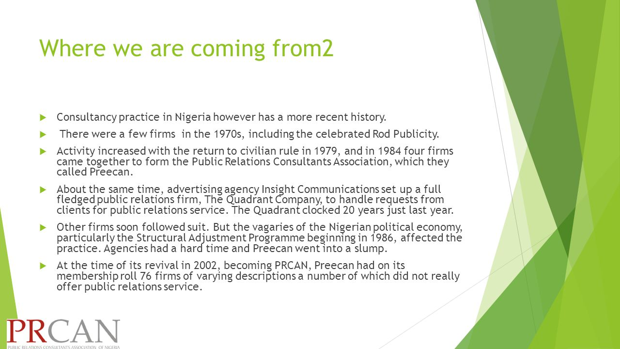 Growing importance and acceptance  A 2010 report in PR Review, journal of the Public Relations Consultants Association of Nigeria, observed the growing acceptance and importance of public relations practise in Nigeria.