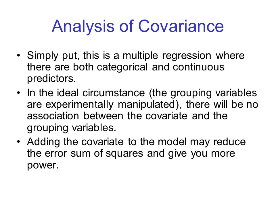 Analysis of Covariance Simply put, this is a multiple regression where there are both categorical and continuous predictors.