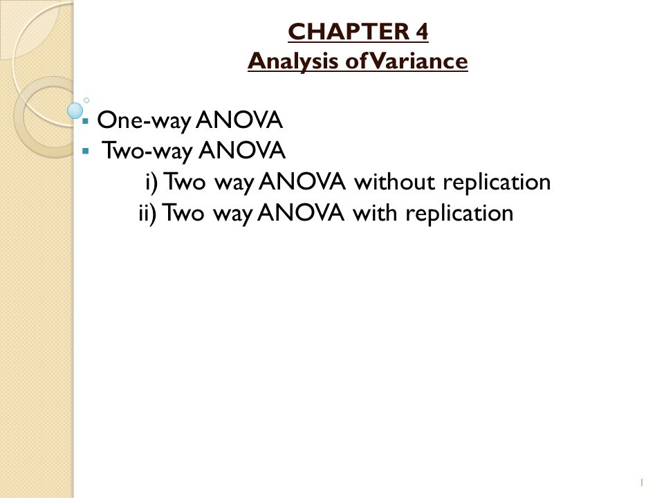 Key Concepts ANOVA can be used to analyze the data obtained from experimental or observational studies.