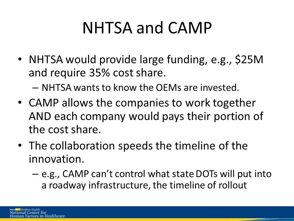NHTSA and CAMP NHTSA would provide large funding, e.g., $25M and require 35% cost share.