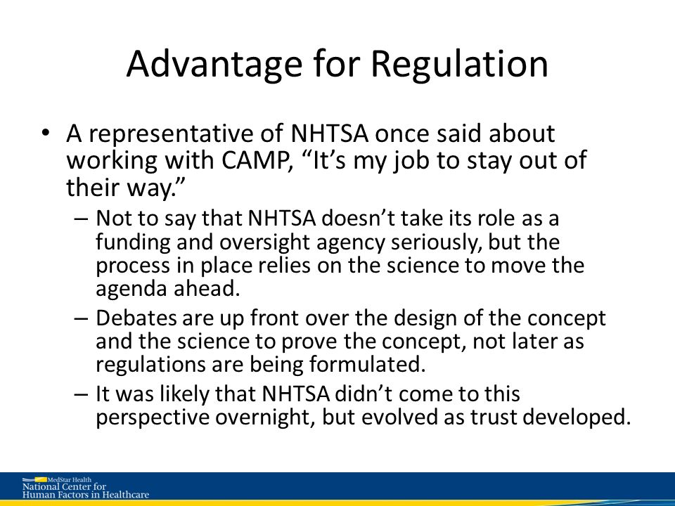 Advantage for Regulation A representative of NHTSA once said about working with CAMP, It's my job to stay out of their way. – Not to say that NHTSA doesn't take its role as a funding and oversight agency seriously, but the process in place relies on the science to move the agenda ahead.