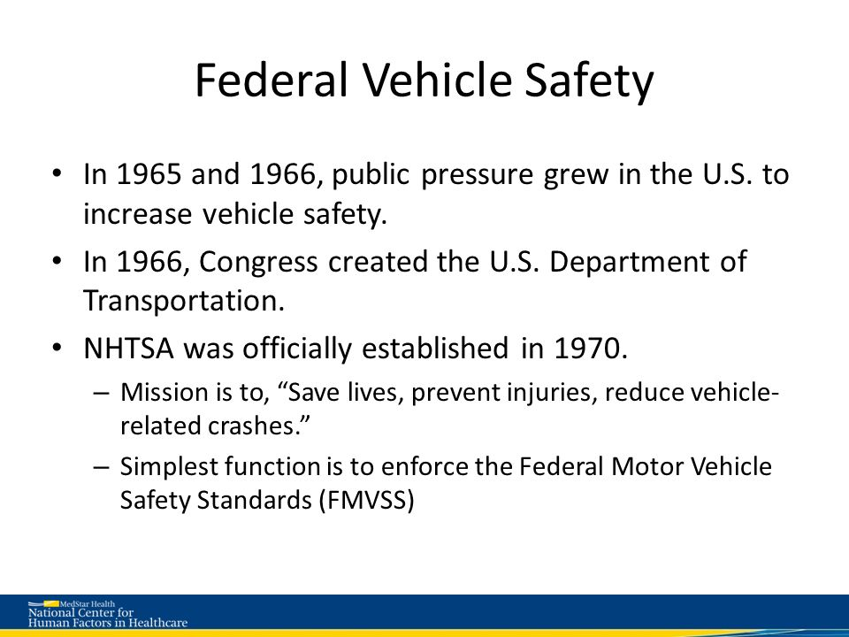 Examples of NHTSA Involvement in Safety CHMSL: Center high-mounted safety lamp Mandate Electronic Stability Control Perform New Car Assessment Program (NCAP) Testing Audi 5000 unintended acceleration problem Ford Explorer rollover problem Toyota sticky accelerator pedal problem