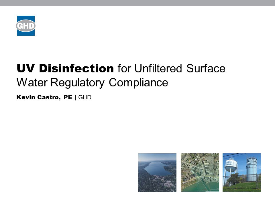 UV Disinfection for Unfiltered Surface Water Regulatory Compliance Kevin Castro, PE | GHD Image placeholder