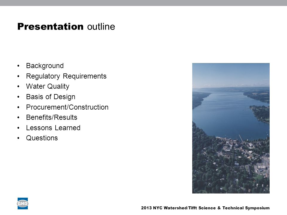 2013 NYC Watershed/Tifft Science & Technical Symposium Presentation outline Background Regulatory Requirements Water Quality Basis of Design Procurement/Construction Benefits/Results Lessons Learned Questions Image place holder