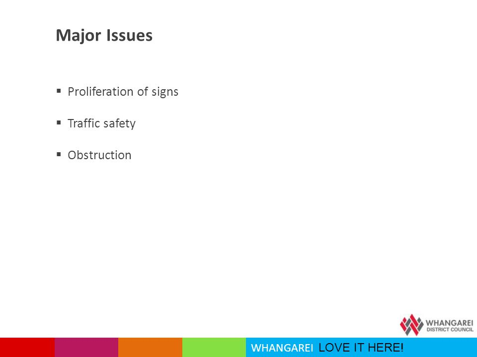 WHANGAREI LOVE IT HERE! Major Issues  Proliferation of signs  Traffic safety  Obstruction