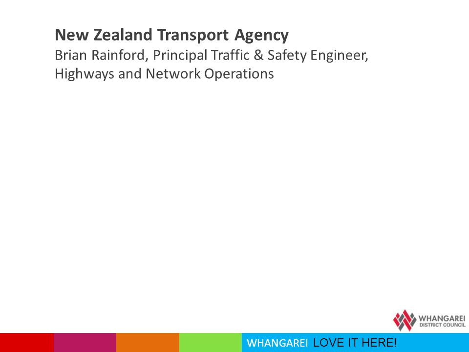 New Zealand Transport Agency Brian Rainford, Principal Traffic & Safety Engineer, Highways and Network Operations