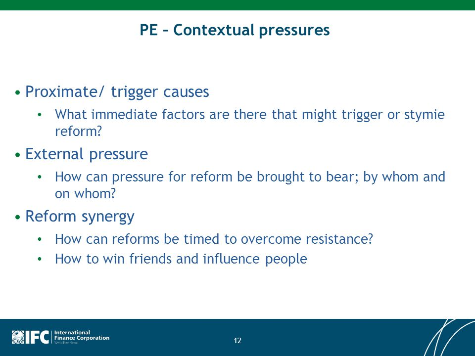 PE – Contextual pressures Proximate/ trigger causes What immediate factors are there that might trigger or stymie reform.